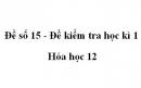 Đề số 15 - Đề kiểm tra học kì 1 - Hóa học 12