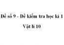 Đề số 9 - Đề kiểm tra học kì 1 - Vật lí 10