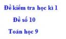 Đề số 10 - Đề kiểm tra học kì 1 - Toán 9