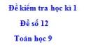 Đề số 12 - Đề kiểm tra học kì 1 - Toán 9