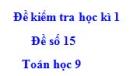 Đề số 15 - Đề kiểm tra học kì 1 - Toán 9