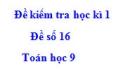 Đề số 16 - Đề kiểm tra học kì 1 - Toán 9