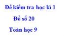 Đề số 20 - Đề kiểm tra học kì 1 - Toán 9