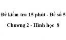 Đề kiểm tra 15 phút - Đề số 5 - Bài 3 - Chương 2 - Hình học  8