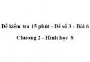 Đề kiểm tra 15 phút - Đề số 3 - Bài 6 - Chương 2 - Hình học  8