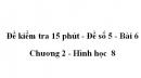 Đề kiểm tra 15 phút - Đề số 5 - Bài 6 - Chương 2 - Hình học  8