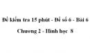 Đề kiểm tra 15 phút - Đề số 6 - Bài 6 - Chương 2 - Hình học  8