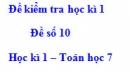 Đề số 10 - Đề kiểm tra học kì 1 - Toán 7