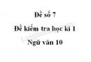 Đề số 7 - Đề kiểm tra học kì 1 - Ngữ văn 10