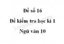 Đề số 16 - Đề kiểm tra học kì 1 - Ngữ văn 10