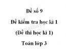 Đề số 9 - Đề kiểm tra học kì 1 (Đề thi học kì 1) - Toán lớp 3