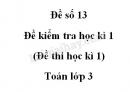 Đề số 13 - Đề kiểm tra học kì 1 (Đề thi học kì 1) - Toán lớp 3