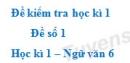 Đề số 1 - Đề kiểm tra học kì 1 (Đề thi học kì 1) - Ngữ văn 6