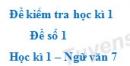 Đề số 1 - Đề kiểm tra học kì 1 (Đề thi học kì 1) - Ngữ văn 7