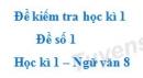 Đề số 1 - Đề kiểm tra học kì 1 (Đề thi học kì 1) - Ngữ văn 8