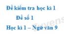 Đề số 1 - Đề kiểm tra học kì 1 (Đề thi học kì 1) - Ngữ văn 9