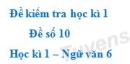 Đề số 10 - Đề kiểm tra học kì 1 (Đề thi học kì 1) - Ngữ văn 6