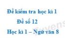 Đề số 12 - Đề kiểm tra học kì 1 (Đề thi học kì 1) - Ngữ văn 8