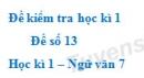 Đề số 13 - Đề kiểm tra học kì 1 (Đề thi học kì 1) - Ngữ văn 7