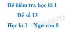 Đề số 13 - Đề kiểm tra học kì 1 (Đề thi học kì 1) - Ngữ văn 8