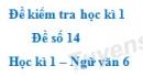 Đề số 14 - Đề kiểm tra học kì 1 (Đề thi học kì 1) - Ngữ văn 6