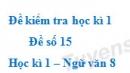 Đề số 15 - Đề kiểm tra học kì 1 (Đề thi học kì 1) - Ngữ văn 8