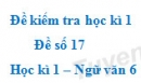 Đề số 17 - Đề kiểm tra học kì 1 (Đề thi học kì 1) - Ngữ văn 6