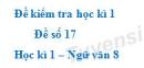 Đề số 17 - Đề kiểm tra học kì 1 (Đề thi học kì 1) - Ngữ văn 8
