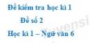 Đề số 2 - Đề kiểm tra học kì 1 (Đề thi học kì 1) - Ngữ văn 6
