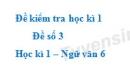 Đề số 3 - Đề kiểm tra học kì 1 (Đề thi học kì 1) - Ngữ văn 6