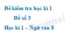 Đề số 3 - Đề kiểm tra học kì 1 (Đề thi học kì 1) - Ngữ văn 8