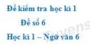 Đề số 6 - Đề kiểm tra học kì 1 (Đề thi học kì 1) - Ngữ văn 6