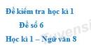 Đề số 6 - Đề kiểm tra học kì 1 (Đề thi học kì 1) - Ngữ văn 8