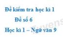 Đề số 6 - Đề kiểm tra học kì 1 (Đề thi học kì 1) - Ngữ văn 9