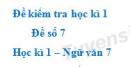 Đề số 7 - Đề kiểm tra học kì 1 (Đề thi học kì 1) - Ngữ văn 7