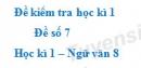Đề số 7 - Đề kiểm tra học kì 1 (Đề thi học kì 1) - Ngữ văn 8