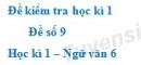 Đề số 9 - Đề kiểm tra học kì 1 (Đề thi học kì 1) - Ngữ văn 6