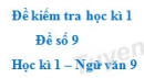 Đề số 9 - Đề kiểm tra học kì 1 (Đề thi học kì 1) - Ngữ văn 9