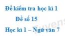 Đề số 15 - Đề kiểm tra học kì 1 (Đề thi học kì 1) - Ngữ văn 7