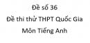 Đề số 36 - Đề thi thử THPT Quốc Gia môn Tiếng Anh