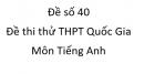 Đề số 40 - Đề thi thử THPT Quốc Gia môn Tiếng Anh