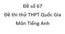 Đề số 67 - Đề thi thử THPT Quốc Gia môn Tiếng Anh