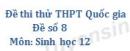 Đề số 8 - Đề thi thử THPT Quốc gia môn Sinh học