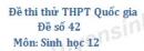 Đề số 42 - Đề thi thử THPT Quốc gia môn Sinh học