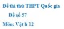 Đề số 57 - Đề thi thử THPT Quốc gia Vật lí