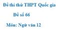 Đề số 66 - Đề thi thử THPT Quốc gia môn Ngữ văn