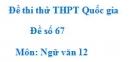 Đề số 67 - Đề thi thử THPT Quốc gia môn Ngữ văn