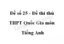 Đề số 25 - Đề thi thử THPT Quốc Gia môn Tiếng Anh