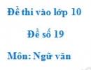 Đề số 19 - Đề thi vào lớp 10 môn Ngữ văn