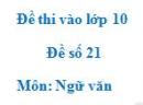 Đề số 21 - Đề thi vào lớp 10 môn Ngữ văn